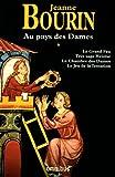 echange, troc Jeanne Bourin - Au pays des Dames : Tome 1 : Le Grand Feu ; Très sage Héloïse ; La Chambre des Dames ; Le Jeu de la Tentation