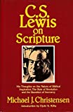 C. S. Lewis on Scripture: His Thoughts on the Nature of Biblcal Inspiration, The Role of Revelation and the Question of Inerrancy
