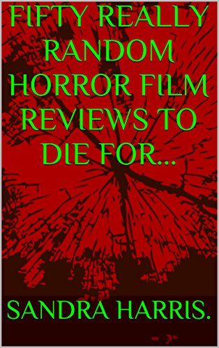 FIFTY REALLY RANDOM HORROR FILM REVIEWS TO DIE FOR... (1.)