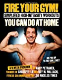 img - for Fire Your Gym! Simplified High-Intensity Workouts You Can Do At Home: A 9-Week Program--Fewer Injuries, Better Results book / textbook / text book