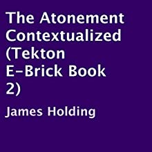 The Atonement Contextualized: Tekton E-Brick, Book 2 (       UNABRIDGED) by James Holding Narrated by Philip D. Moore