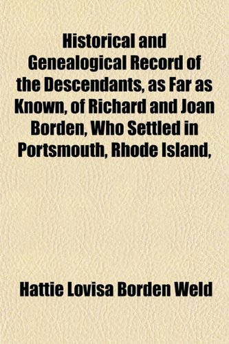 Historical and Genealogical Record of the Descendants, as Far as Known, of Richard and Joan Borden, Who Settled in Portsmouth, Rhode Island,