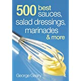 500 Best Sauces, Salad Dressings, Marinades and More ~ George Geary