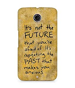 AMEZ its not the future that you are afraid of past Back Cover For Motorola Nexus 6