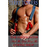 The Firefighter And The Girl From The Coffee Shopby Terry Towers