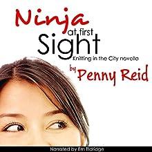 Ninja at First Sight: An Origin Story (Knitting in the City): Knitting in the City | Livre audio Auteur(s) : Penny Reid Narrateur(s) : Em Eldridge