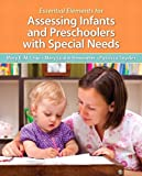 Essential Elements for Assessing Infants and Preschoolers with Special Needs, Loose-Leaf Version with Pearson eText -- Access Card Package