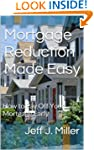 Mortgage Reduction Made Easy: How to...