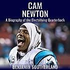 Cam Newton: A Biography of the Electrifying Quarterback Hörbuch von Benjamin Southerland Gesprochen von: Kent Bates