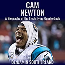 Cam Newton: A Biography of the Electrifying Quarterback | Livre audio Auteur(s) : Benjamin Southerland Narrateur(s) : Kent Bates