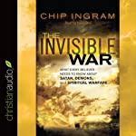 The Invisible War: What Every Believer Needs to Know about Satan, Demons, and Spiritual Warfare | Chip Ingram