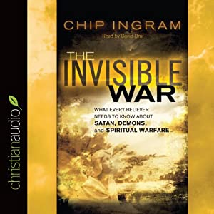 The Invisible War: What Every Believer Needs to Know about Satan, Demons, and Spiritual Warfare | [Chip Ingram]