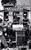 Codfish, Dogfish, Mermaids and Frank
