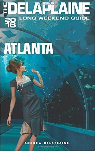 ATLANTA - The Delaplaine 2016 Long Weekend Guide (Long Weekend Guides)