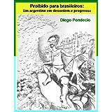 Proibido para brasileiros: Um argentino em desordem e progresso