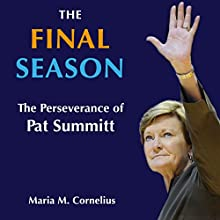 The Final Season: The Perseverance of Pat Summitt | Livre audio Auteur(s) : Maria Cornelius Narrateur(s) : Deborah I. Kelley