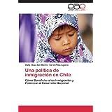Una política de inmigración en Chile: Cómo Beneficiar a los Inmigrantes y Potenciar el Desarrollo Nacional