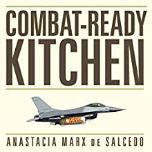 Combat-Ready Kitchen: How the U.S. Military Shapes the Way You Eat (       UNABRIDGED) by Anastacia Marx de Salcedo Narrated by C.S.E Cooney