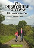 Stephen Bailey The Derbyshire Portway: Pilgrimage to the Past - a Walking Guide