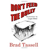 Don't Feed The Bully ~ Brad Tassell