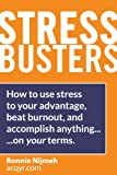 img - for Stress Busters (Stress Management Techniques) How to use stress to your advantage, beat burnout, and accomplish anything - on your terms (Stress Busters [Stress Management Techniques]) book / textbook / text book