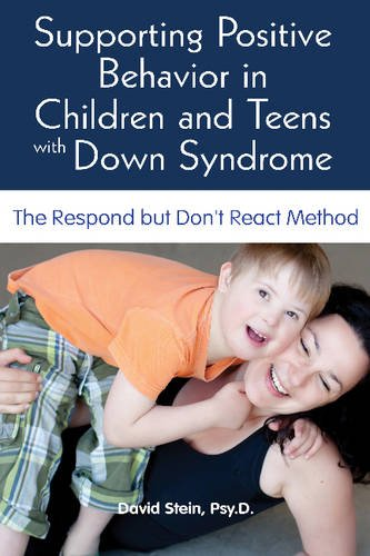 Supporting Positive Behavior in Children and Teens with Down Syndrome: The Respond but Don't React Method