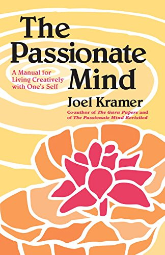 The Passionate Mind: A Manual for Living Creatively with One's Self, Kramer, Joel