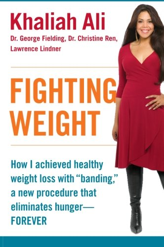 "Fighting Weight: How I Achieved Healthy Weight Loss With ""Banding,"" A New Procedure That Eliminates Hunger--Forever"