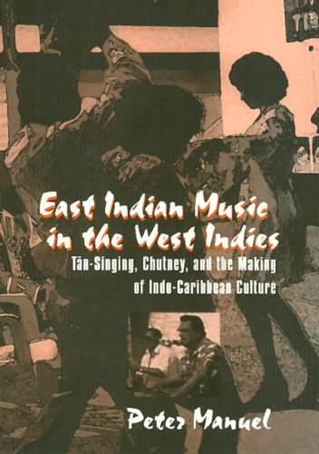 East Indian Music in the West Indies: Tan-singing, chutney, and the making on indo-caribbean culture PDF