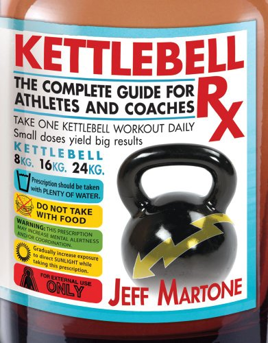 Kettlebell Rx: The Complete Guide for Athletes and Coaches