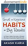 Small Habits + Keystone Habits = Big Results! 10 Power Habits That Take 5 Minutes Per Day & Guarantee Rapid Results (English Edition)
