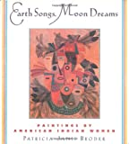 img - for Earth Songs, Moon Dreams: Paintings by American Indian Women book / textbook / text book
