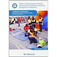 Organización sanitaria inicial para la asistencia sanitaria a emergencias colectivas. sant0108 - atención sanitaria...