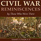 Civil War Reminiscences by Those Who Were There