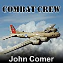 Combat Crew: The Story of 25 Combat Missions over Europe from the Daily Journal of a B-17 Gunner Audiobook by John Comer Narrated by Patrick Lawlor