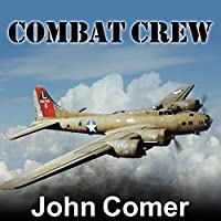 Combat Crew: The Story of 25 Combat Missions over Europe from the Daily Journal of a B-17 Gunner Hörbuch von John Comer Gesprochen von: Patrick Lawlor