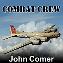 Combat Crew: The Story of 25 Combat Missions over Europe from the Daily Journal of a B-17 Gunner (       UNABRIDGED) by John Comer Narrated by Patrick Lawlor