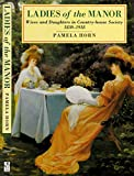 Pamela Horn Ladies of the Manor: Wives and Daughters in Country House Society, 1830-1918 (Social History)