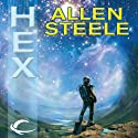 Hex (       UNABRIDGED) by Allen Steele Narrated by Tracy Sallows, Allen Steele