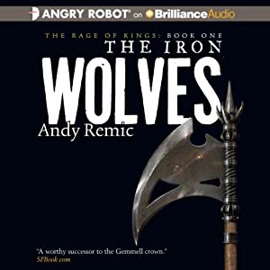 The Iron Wolves: The Rage of Kings, Book 1 | [Andy Remic]