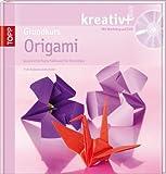 Grundkurs Origami: Japanische Papierfaltkunst für Einsteiger (kreativ plus)