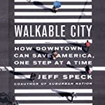 Walkable City: How Downtown Can Save America, One Step at a Time | Jeff Speck