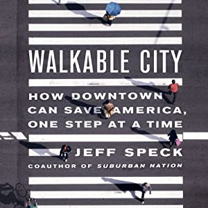 Walkable City: How Downtown Can Save America, One Step at a Time | [Jeff Speck]