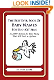The Best Ever Book of Baby Names for Irish Citizens: 33,000+ Names for Your Baby That Will Last a Lifetime