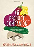 img - for The Produce Companion: From Balconies to Backyards--the Complete Guide to Growing, Pickling and Preserving book / textbook / text book