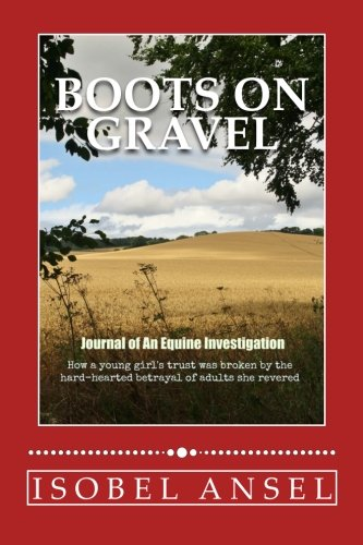 Boots On Gravel: How a young girl's trust was broken by the hardhearted betrayal of adults she revered PDF