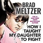 How I Taught My Daughter to Fight Hörbuch von Brad Meltzer Gesprochen von: Brad Meltzer