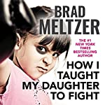 How I Taught My Daughter to Fight | Brad Meltzer