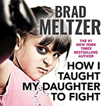 How I Taught My Daughter to Fight Audiobook by Brad Meltzer Narrated by Brad Meltzer