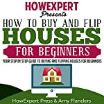 How to Buy and Flip Houses for Beginners |  HowExpert Press,Amy Flanders